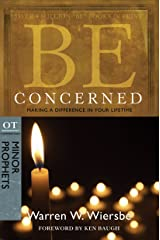 Be Concerned (Minor Prophets): Making a Difference in Your Lifetime (The BE Series Commentary) Kindle Edition