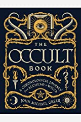 The Occult Book: A Chronological Journey from Alchemy to Wicca (Sterling Chronologies) Kindle Edition