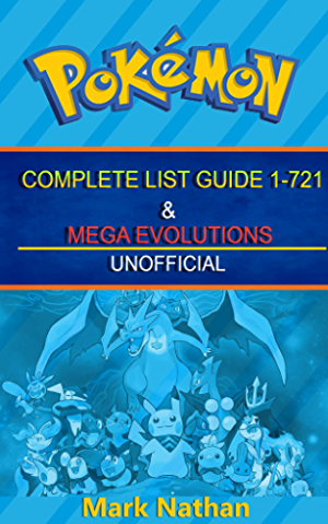 Pokemon Complete List Guide 1-721 & Mega Evolutions: Unofficial Book