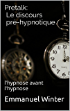 Pretalk: Le discours pré-hypnotique: l'hypnose avant l'hypnose