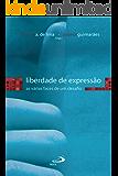 Liberdade de expressão: As várias faces de um desafio (Temas de Comunicação)