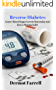 Reverse Diabetes: Lower Blood Sugar Levels Naturally and Live a Normal Life! (Diabetes Control, Regulate Insulin, Control Blood Sugar) (Natural Health Solutions Book 4)