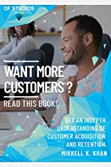 Want More Customers? Read This Book!: How to get customers in your business from today. Kindle Edition