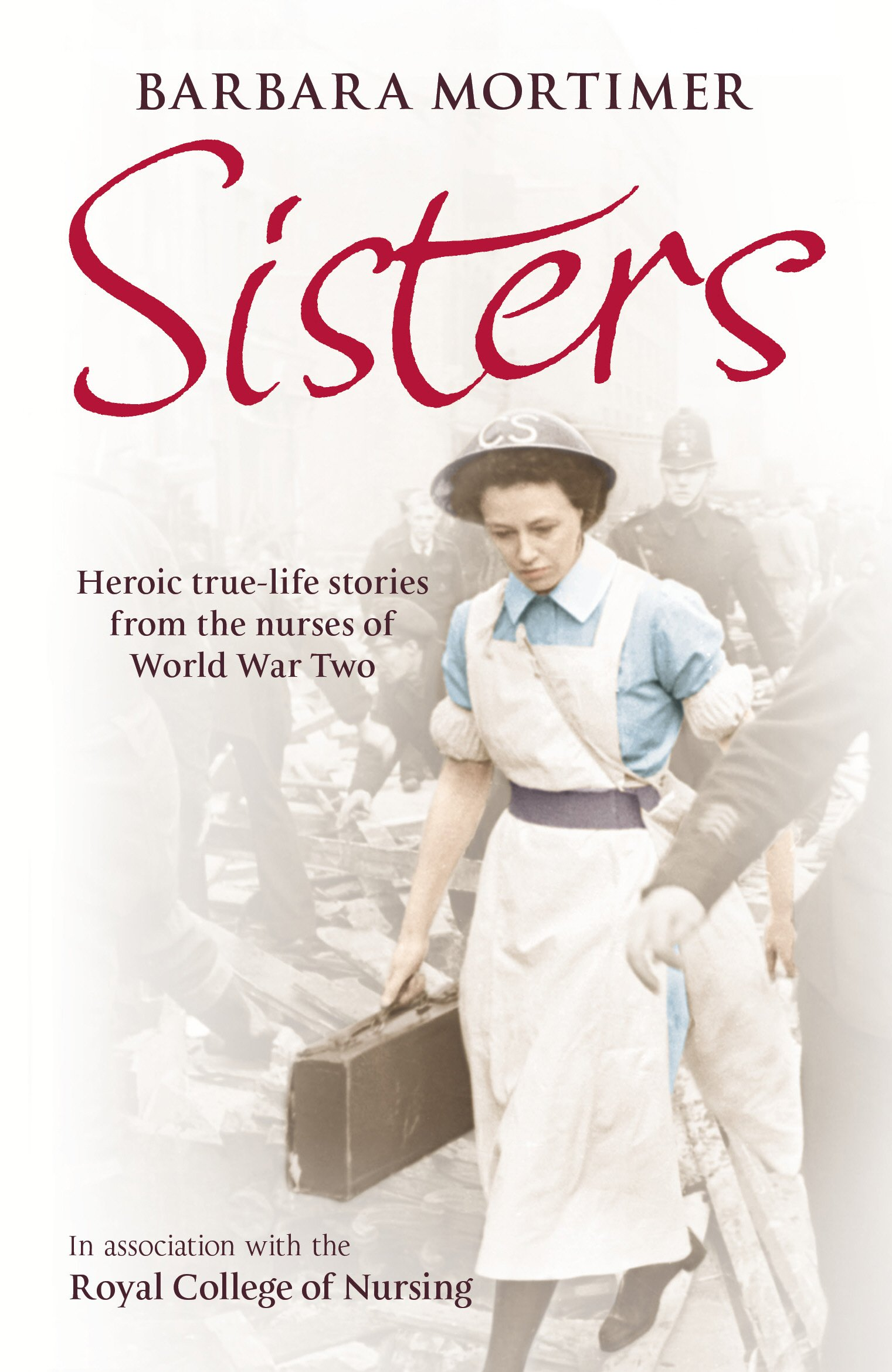 Sisters  Heroic True Life Stories From The Nurses Of World War Two  English Edition