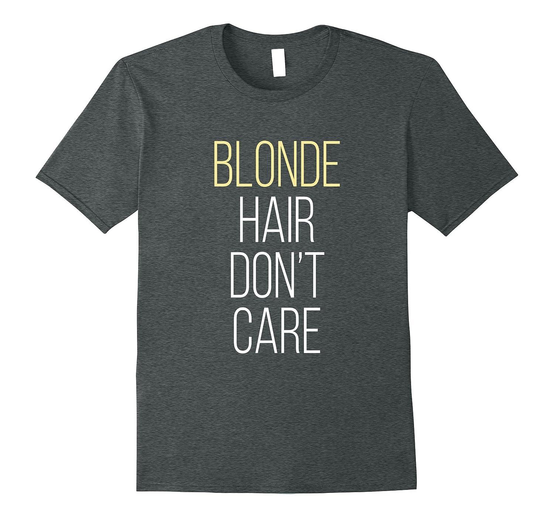 Blonde Hair Don't Care Fun Shirt-BN