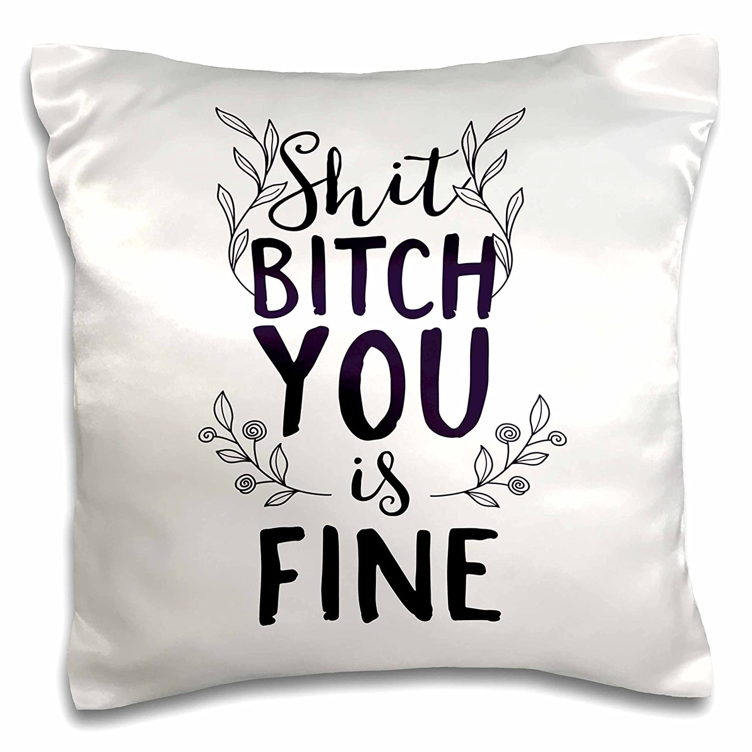 3D Rose Shit Bitch You is Fine Quotes Letters Angel Girl Women Pillow Cases 16' x 16'