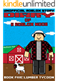 Diary of a Roblox Noob: Lumber Tycoon (Roblox Noob Diaries Book 5)