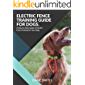 Electric Fence Training Guide For Dogs: A Step-by-Step Guide to Electric Fence Training for Your Dogs