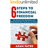 6 Steps to Financial Freedom: The Secrets Marketers and Wall Street don't want you to know.: (FIRE) Financial Independence, Retire Early
