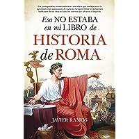 Eso no estaba en mi libro de Historia de Roma: Los protagonistas, aconteciminetos y anécdotas que configuraron la metrópolis más apasionante de todos ... hasta los cuervos que salvaron el imperio.