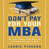 Don't Pay for Your MBA: The Faster, Cheaper, Better Way to Get the Business Education You Need