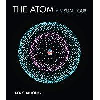 The Atom: A Visual Tour (The MIT Press)