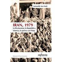 Iran, 1979. La rivoluzione, la Repubblica islamica, la guerra con l'Iraq