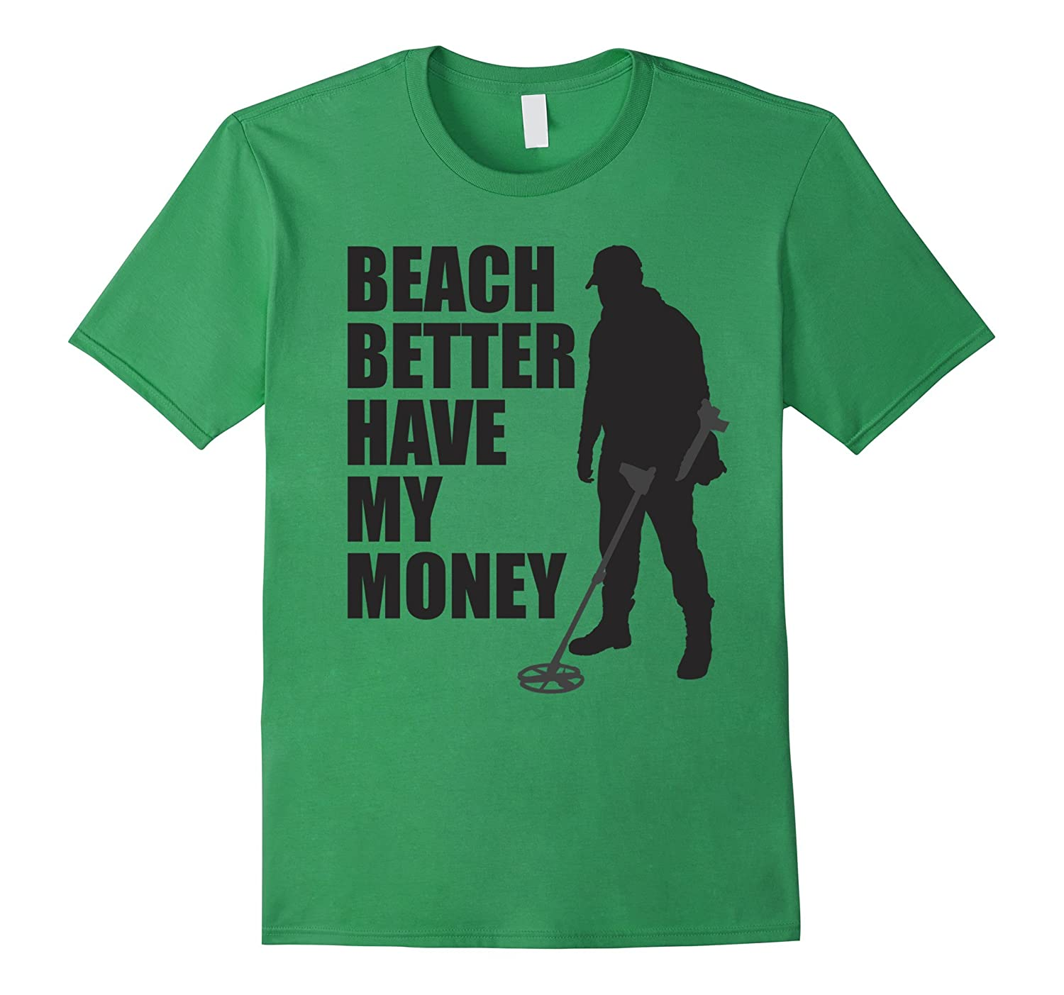 a958474c43 Beach Better Have My Money Funny Silly Metal Detector Shirt-RT ...