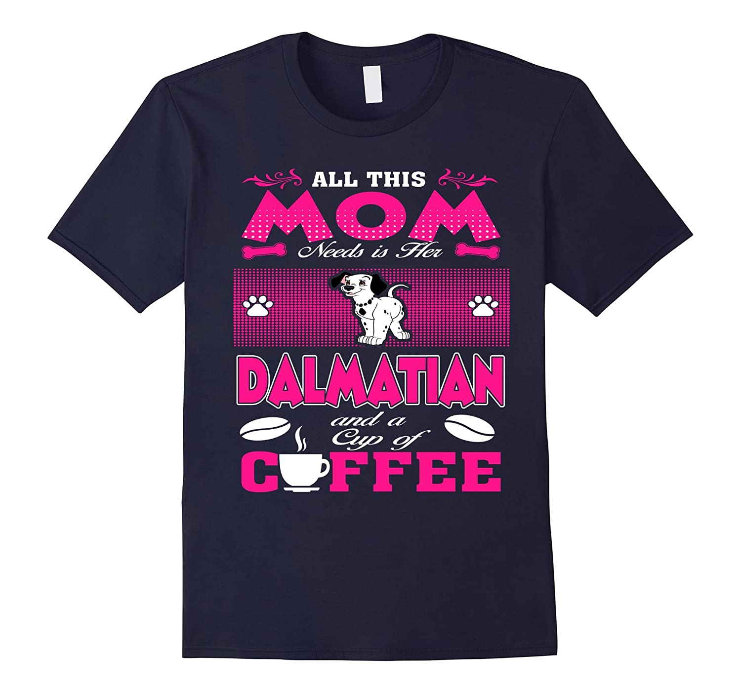 All This Mom Needs Dalmatian And Cup Of Coffee T-Shirt-Art