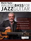 Martin Taylor Walking Bass For Jazz Guitar: Learn to Masterfully Combine Jazz Chords with Walking Basslines (Play Jazz Guitar) (English Edition)