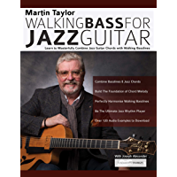 Martin Taylor Walking Bass For Jazz Guitar: Learn to Masterfully Combine Jazz Chords with Walking Basslines (Play Jazz Guitar)