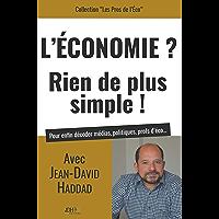 L'Economie? Rien de plus simple!: Avec Jean-David Haddad, pour enfin décoder médias, politiques, profs d'éco...