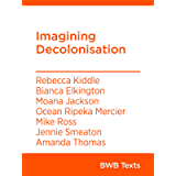 Imagining Decolonisation (BWB Texts Book 81)