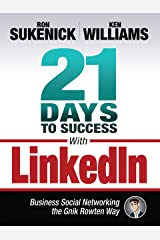21 Days to Success With LinkedIn: Business Social Networking the Gnik Rowten Way Kindle Edition