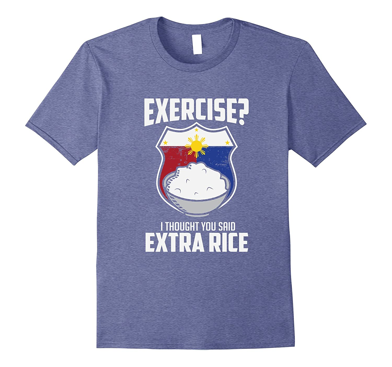 Exercise I Thought You Said Extra Rice Philippines T-Shirt-Awarplus