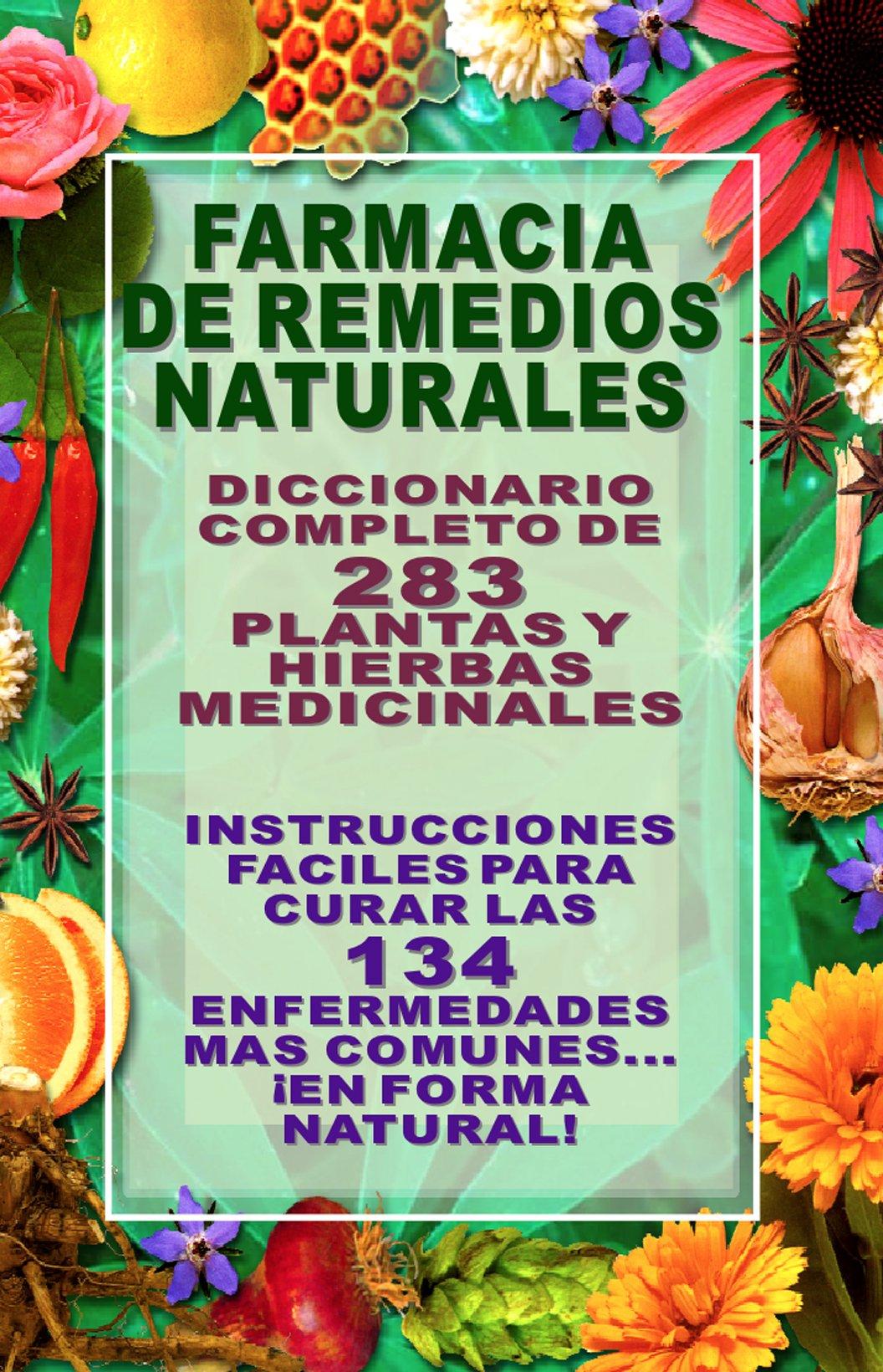 FARMACIA DE REMEDIOS NATURALES   DICCIONARIO COMPLETO DE 283 PLANTAS Y HIERBAS MEDICINALES  ILUSTRADAS   INSTRUCCIONESS FACILES PARA CURAR LA 134ENFERMEDADES ...  COLECCION NATURALIA Nº 6   Spanish Edition