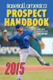 Baseball America 2015 Prospect Handbook: The 2015 Expert guide to Baseball Prospects and MLB Organization Rankings