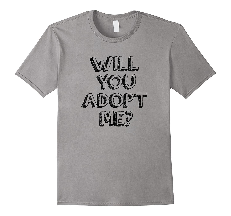 Will You Adopt Me - Sweet Surprise Adoption T Shirt-FL