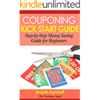 Couponing Kick Start Guide: Step-by-Step Money Saving Guide for Beginners