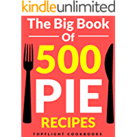PIE: The 500 Best Homemade Pie Recipes (pie cookbook, savory pie recipes, low carb, vegetarian, vegan, paleo, gluten…