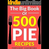 PIE: The 500 Best Homemade Pie Recipes (pie cookbook, savory pie recipes, low carb, vegetarian, vegan, paleo, gluten…