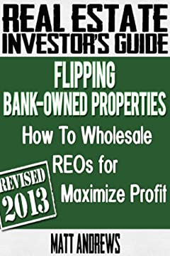 Real Estate Investor\'s Guide to Flipping Bank-Owned Properties: How to Wholesale REOs for Maximum Profit 2013 Edition