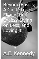 Beyond Basics: A Guide to Eliminating Excess, Living on Less, and Loving It Kindle Edition