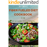 THE COMPLETE FIBER FUELED DIET COOKBOOK FOR BEGINNERS AND EXPERTS: Health Program for Losing Weight, Restoring Your…