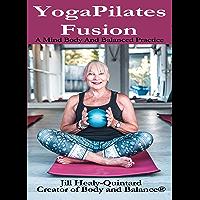 Body and Balance - YogaPilates Fusion: A Mind Body and Balanced Practice