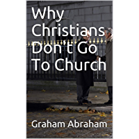 Why Christians Don't Go To Church (English Edition)