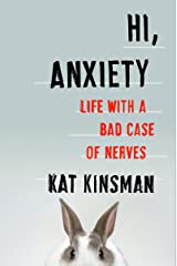 Hi, Anxiety: Life With a Bad Case of Nerves