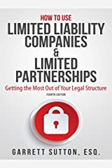 How to Use Limited Liability Companies & Limited Partnerships: Getting the Most Out of Your Legal Structure Kindle Edition