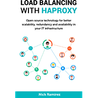 Load Balancing with HAProxy: Open-source technology for better scalability, redundancy and availability in your IT infrastructure (English Edition)