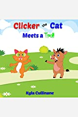 Clicker the Cat Meets A Troll: Helping Parents Teach Kids How To Balance Their Screen Time and Behave Nicely Online Kindle Edition