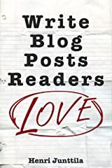 Write Blog Posts Readers Love: A Step-By-Step Guide Kindle Edition