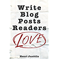 Write Blog Posts Readers Love: A Step-By-Step Guide (English Edition)