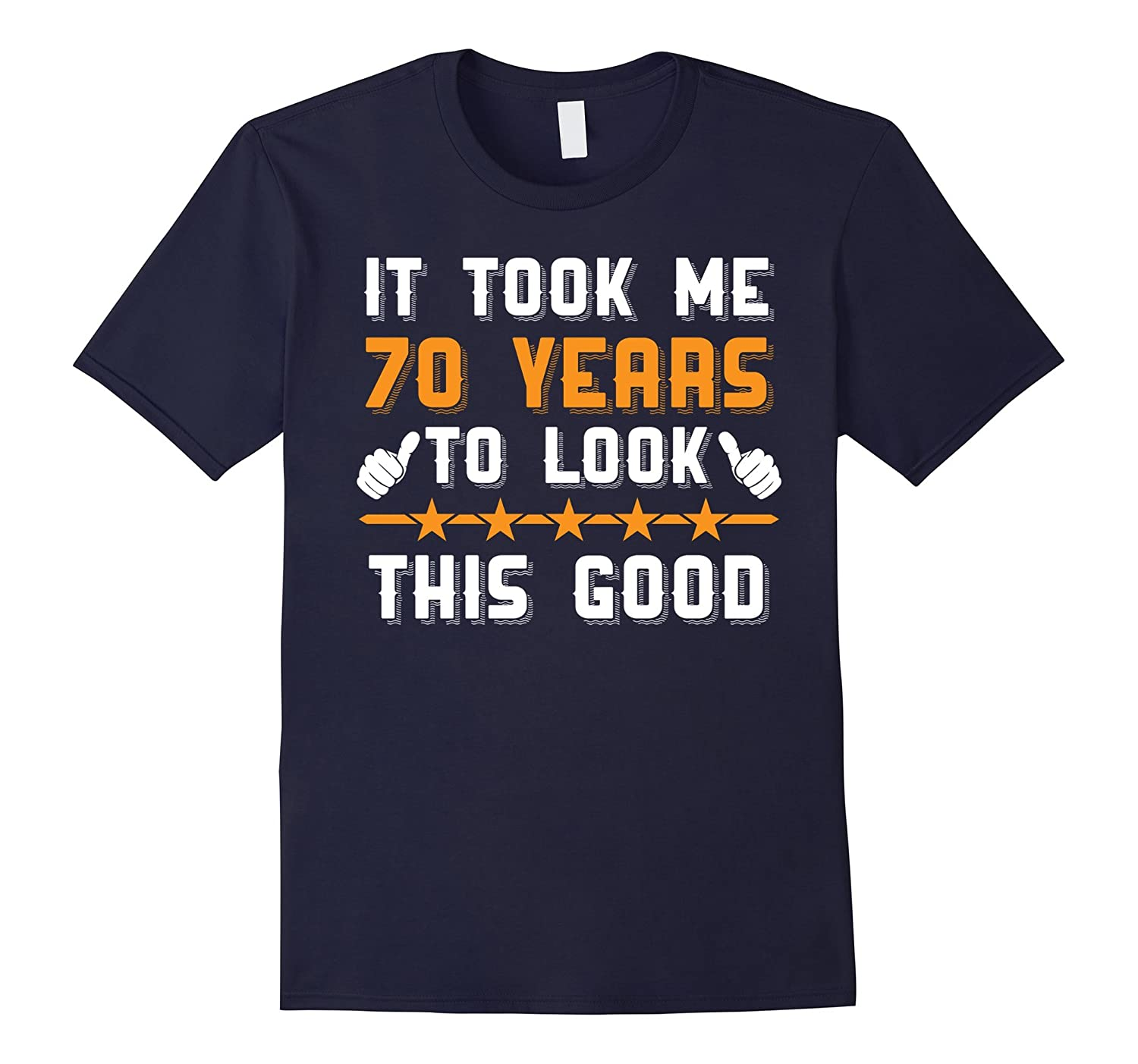 70th Birthday T Shirts It Took Me 70 Year To Look This Good-PL
