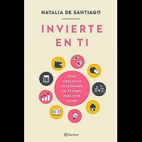 Invierte en ti: Cómo organizar tu economía en 11 pasos para vivir mejor (Spanish Edition)