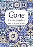 Gone but not forgotten - What to do after I'm dead: Notebook for recording my personal details and wishes on how to organise my funeral and how to ... after I die (UK edition) - Mosaic cover