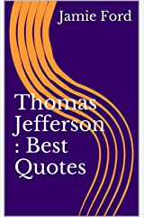 Thomas Jefferson : Best Quotes (Wisdom Series Book 6) Kindle Edition