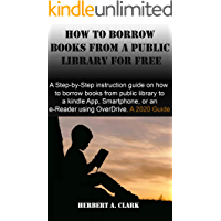 HOW TO BORROW BOOKS FROM A PUBLIC LIBRARY FOR FREE ON KINDLE: A Step-by-Step instruction guide on how to borrow books…