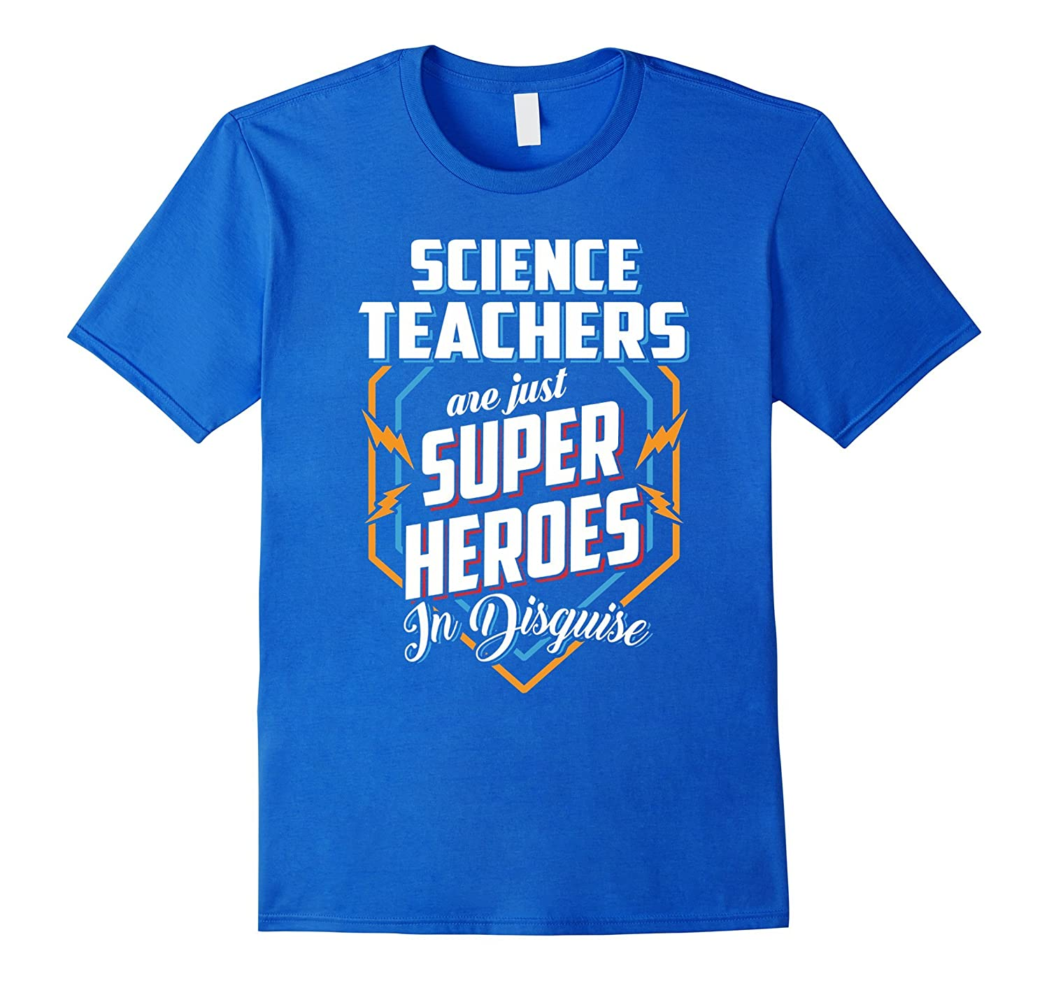 Science Teachers Are Super Heroes In Disguise T Shirt