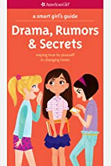 A Smart Girl's Guide: Drama, Rumors & Secrets: Staying True to Yourself in Changing Times (American Girl) Kindle Edition
