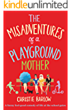 The Misadventures of a Playground Mother: A funny feel-good comedy of life at the school gates (A School Gates Comedy Book 2)